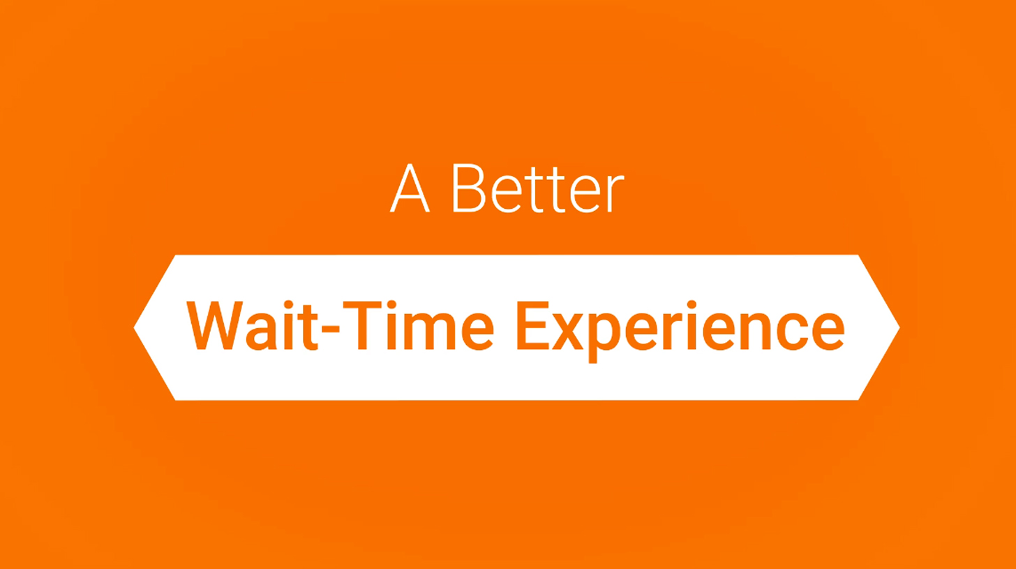 "An orange rectangle with the words ""a better wait-time experience"""